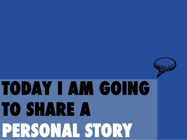 TODAY I AM GOING TO SHARE A PERSONAL STORY