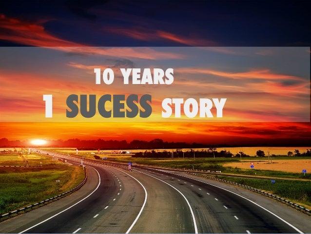10 YEARS 1 SUCESS STORY