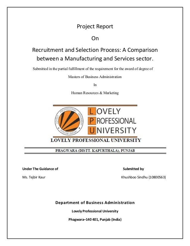 Project Report On Recruitment and Selection Process: A Comparison between a Manufacturing and Services sector. Submitted i...
