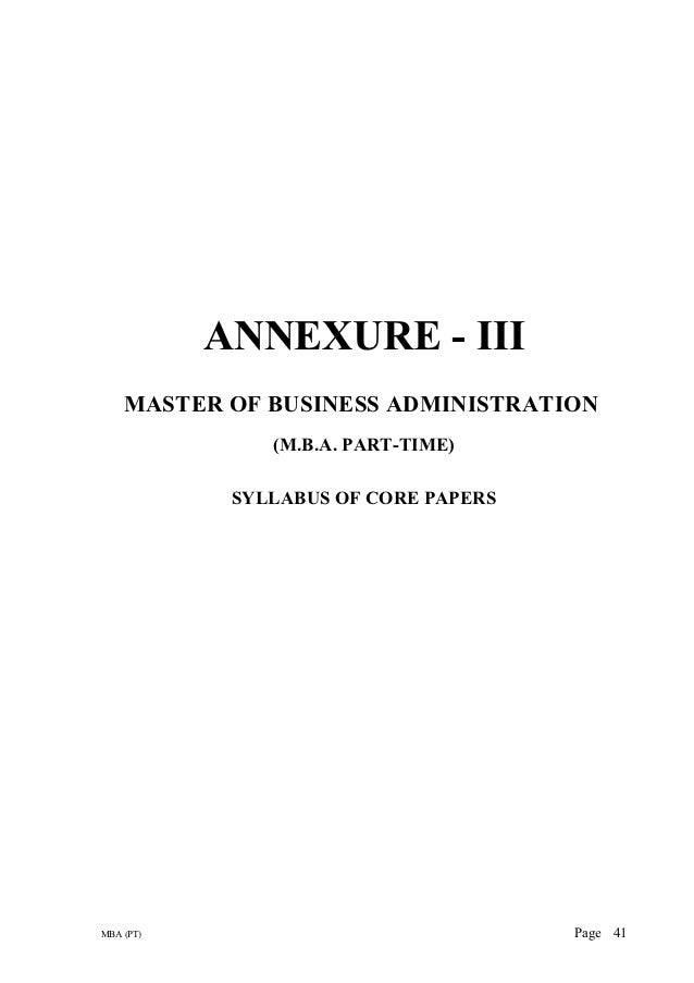 ANNEXURE - III    MASTER OF BUSINESS ADMINISTRATION               (M.B.A. PART-TIME)            SYLLABUS OF CORE PAPERSMBA...