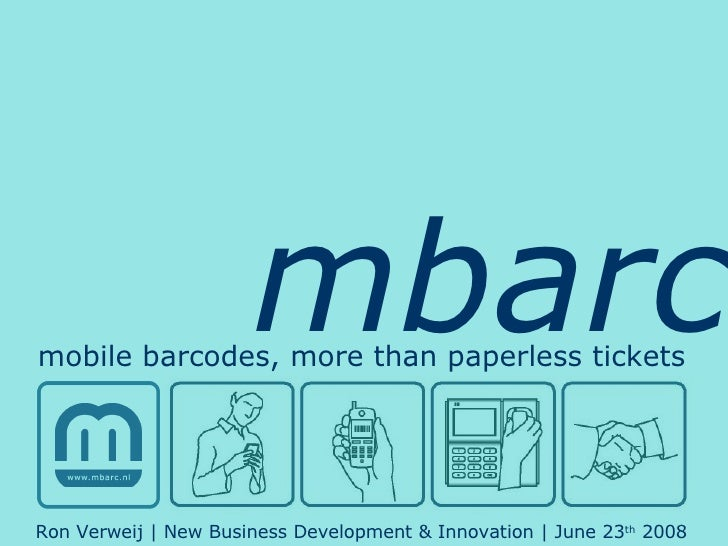 mbarc mobile barcodes, more than paperless tickets Ron Verweij   New Business Development & Innovation   June 23 th  2008