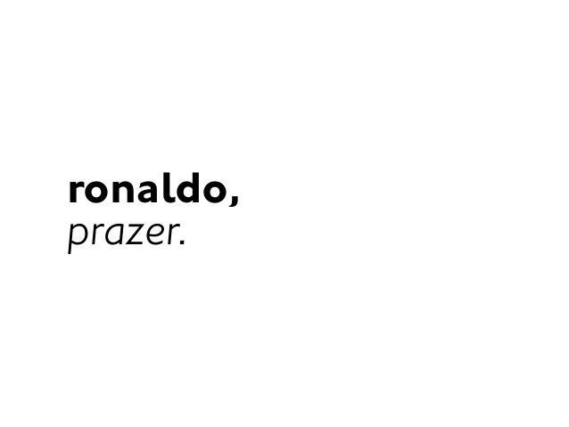 ronaldo, prazer.
