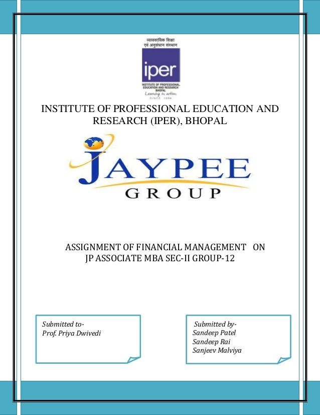 INSTITUTE OF PROFESSIONAL EDUCATION ANDRESEARCH (IPER), BHOPALASSIGNMENT OF FINANCIAL MANAGEMENT ONJP ASSOCIATE MBA SEC-II...