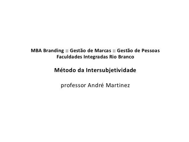 MBA Branding :: Gestão de Marcas :: Gestão de Pessoas         Faculdades Integradas Rio Branco         Método da Intersubj...