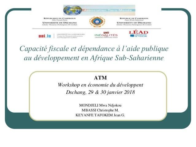 Capacité fiscale et dépendance à l'aide publique au développement en Afrique Sub-Saharienne ATM Workshop en économie du dé...