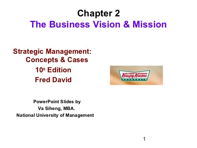 Chapter 2     The Business Vision & MissionStrategic Management:    Concepts & Cases      10th Edition      Fred David    ...