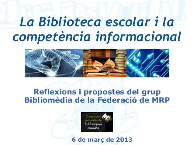 La Biblioteca escolar i lacompetència informacional   Reflexions i propostes del grup Bibliomèdia de la Federació de MRP  ...