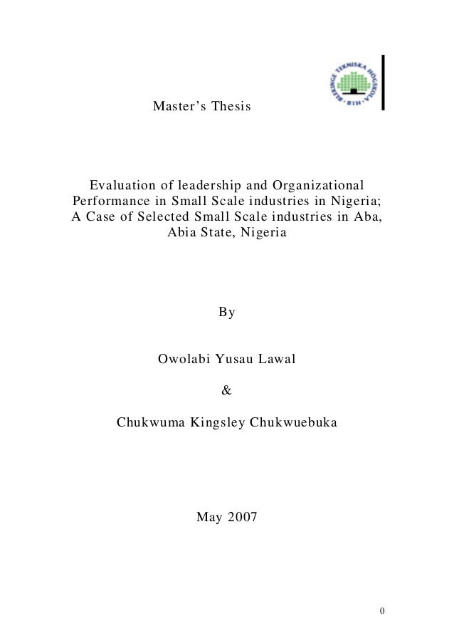 0 Master's Thesis Evaluation of leadership and Organizational Performance in Small Scale industries in Nigeria; A Case of ...
