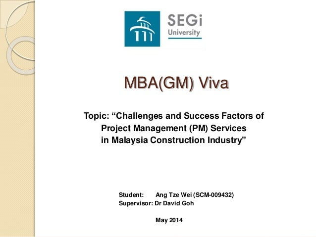 """Student: Ang Tze Wei (SCM-009432) Supervisor: Dr David Goh May 2014 MBA(GM) Viva Topic: """"Challenges and Success Factors of..."""