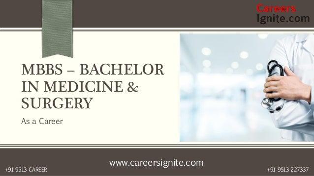 www.careersignite.com +91 9513 227337+91 9513 CAREER MBBS – BACHELOR IN MEDICINE & SURGERY As a Career