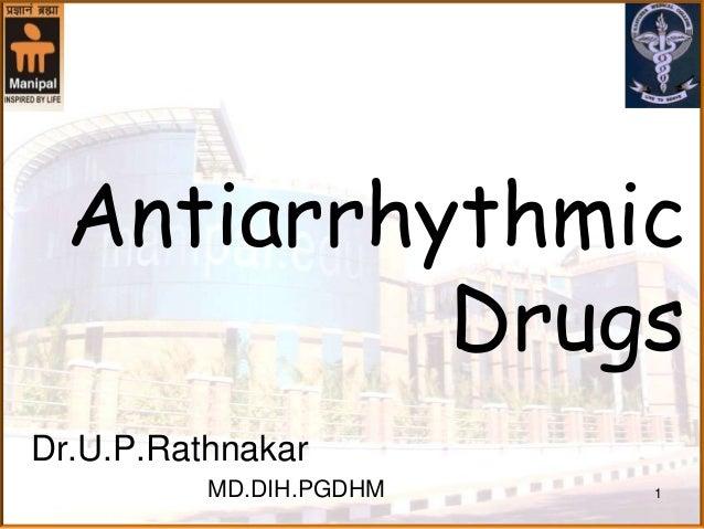 Antiarrhythmic           DrugsDr.U.P.Rathnakar          MD.DIH.PGDHM   1