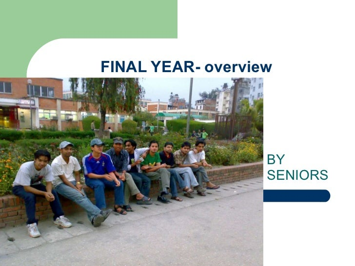 FINAL YEAR- overview BY SENIORS