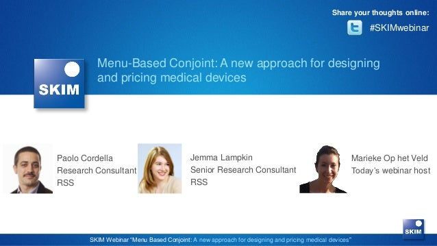 Share your thoughts online:  #SKIMwebinar  Menu-Based Conjoint: A new approach for designing and pricing medical devices  ...
