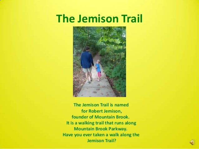 The Jemison Trail       The Jemison Trail is named           for Robert Jemison,      founder of Mountain Brook.  It is a ...