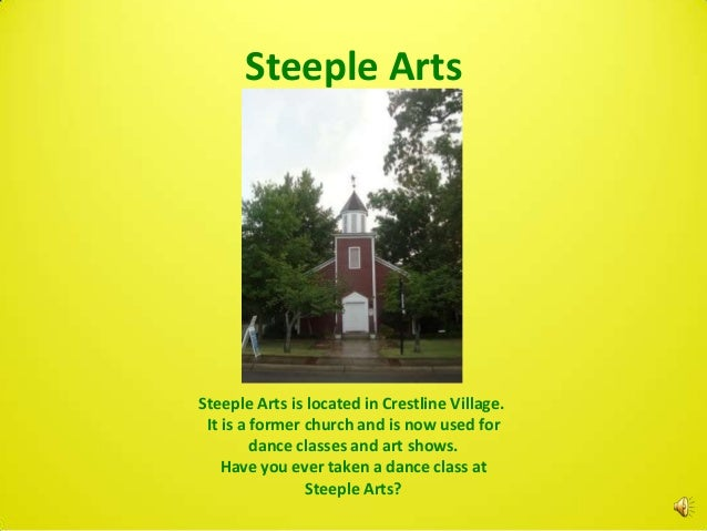 Steeple ArtsSteeple Arts is located in Crestline Village. It is a former church and is now used for         dance classes ...