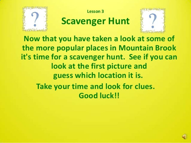 Lesson 3           Scavenger Hunt Now that you have taken a look at some of the more popular places in Mountain Brookits t...