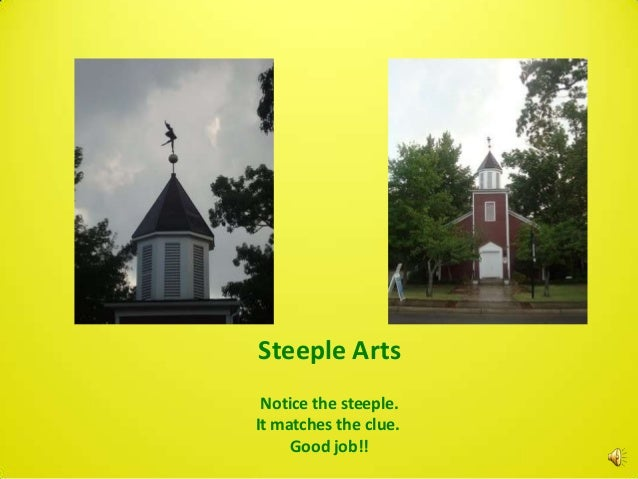 Steeple Arts Notice the steeple.It matches the clue.     Good job!!