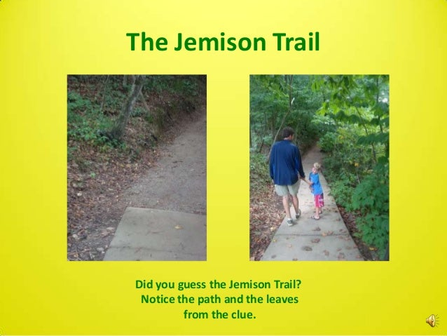 The Jemison TrailDid you guess the Jemison Trail? Notice the path and the leaves         from the clue.