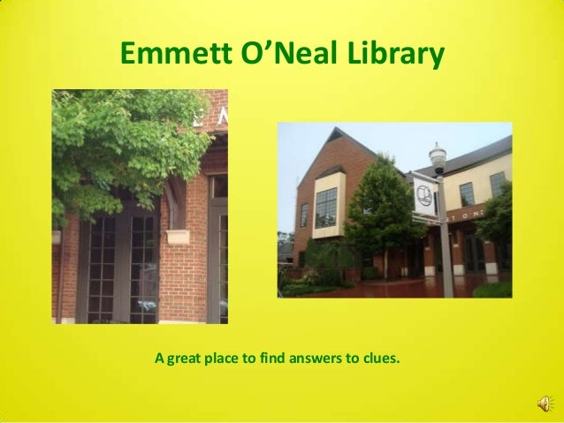 Emmett O'Neal Library  A great place to find answers to clues.