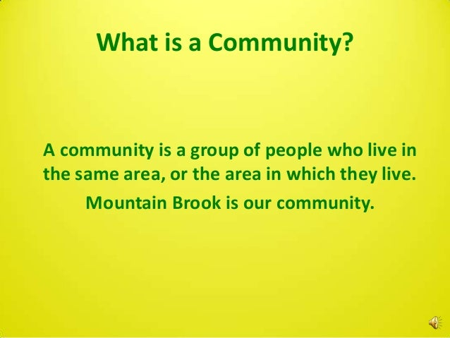 What is a Community?A community is a group of people who live inthe same area, or the area in which they live.     Mountai...