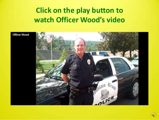 Click on the play button towatch Officer Wood's video