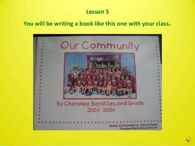 Lesson 5                                                       .You will be writing a book like this one with your class
