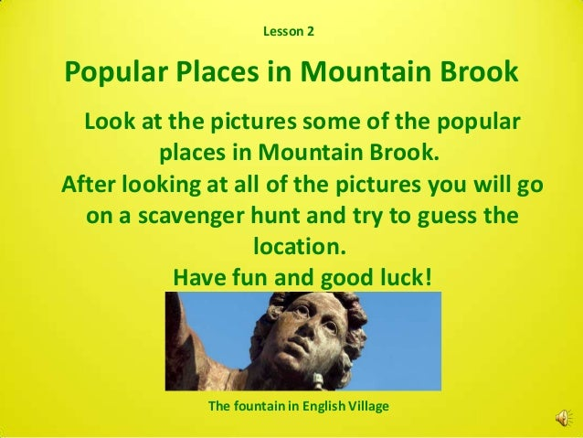 Lesson 2Popular Places in Mountain Brook  Look at the pictures some of the popular         places in Mountain Brook.After ...