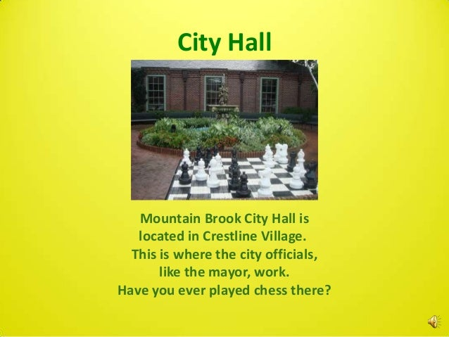 City Hall   Mountain Brook City Hall is   located in Crestline Village.  This is where the city officials,       like the ...