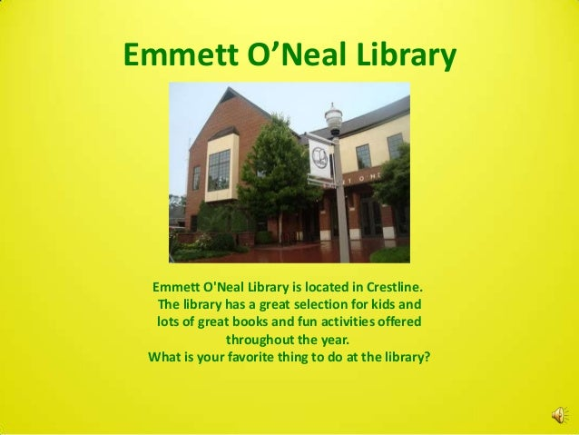 Emmett O'Neal Library Emmett ONeal Library is located in Crestline.  The library has a great selection for kids and  lots ...