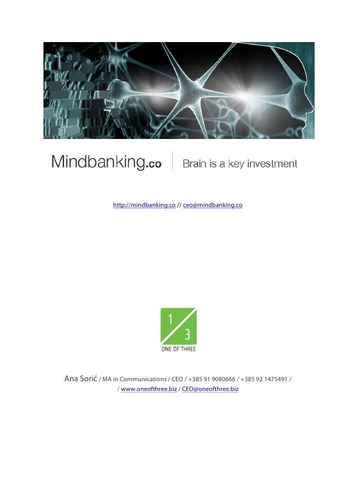 http://mindbanking.co // ceo@mindbanking.coAna Sorić / MA in Communications / CEO / +385 91 9080666 / +385 92 1475491 /   ...