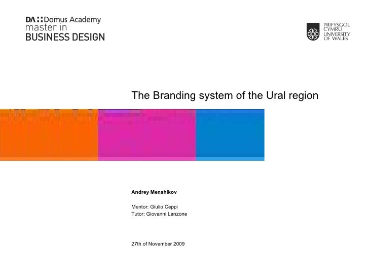 The Branding system of the Ural region Andrey Menshikov Mentor: Giulio Ceppi Tutor: Giovanni Lanzone 27th of November 2009