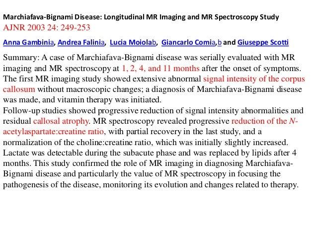 Marchiafava-Bignami Disease: Longitudinal MR Imaging and MR Spectroscopy Study  AJNR 2003 24: 249-253 Anna Gambinia, Andre...