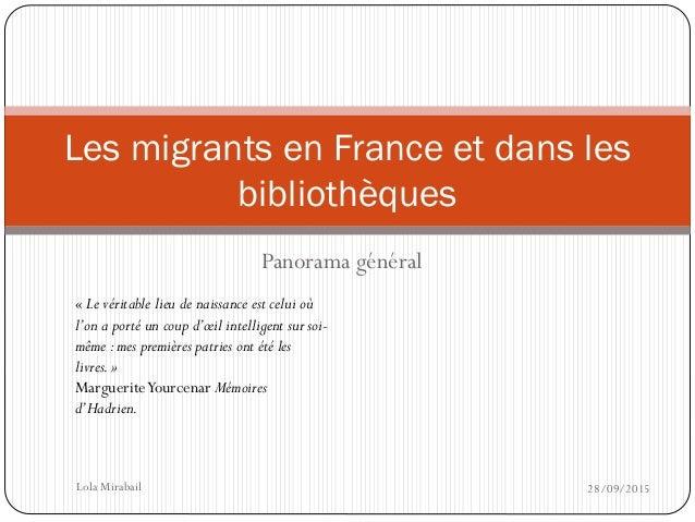 Panorama général Les migrants en France et dans les bibliothèques « Le véritable lieu de naissance est celui où l'on a por...