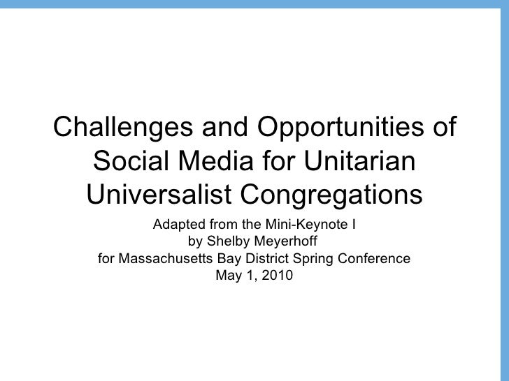 Challenges and Opportunities of Social Media for Unitarian Universalist Congregations Adapted from the Mini-Keynote I by S...