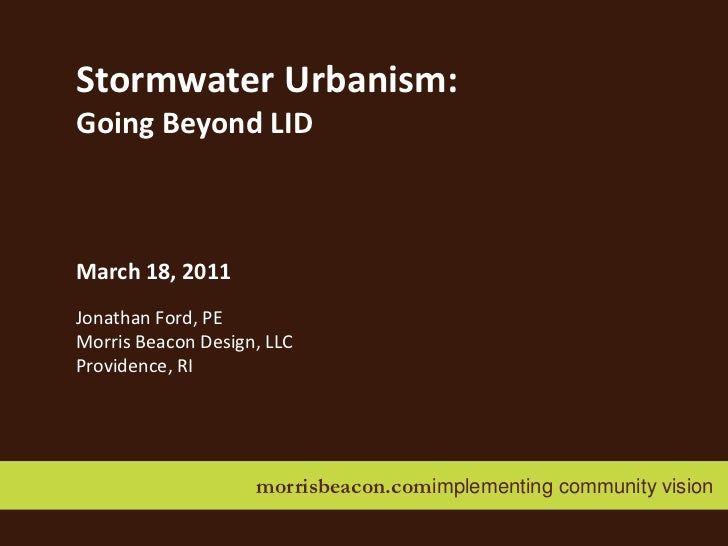 morrisbeacon.comimplementing community vision  <br />Stormwater Urbanism:<br />Going Beyond LID<br />March 18, 2011<br />J...