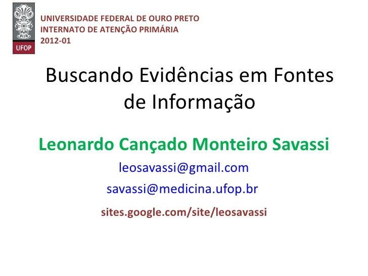 UNIVERSIDADE FEDERAL DE OURO PRETOINTERNATO DE ATENÇÃO PRIMÁRIA2012-01 Buscando Evidências em Fontes        de InformaçãoL...