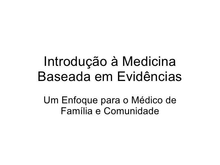 Introdução à Medicina Baseada em Evidências Um Enfoque para o Médico de Família e Comunidade