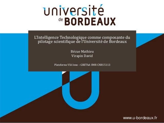 www.u-bordeaux.fr L'Intelligence Technologique comme composante du pilotage scientifique de l'Université de Bordeaux Bécue...