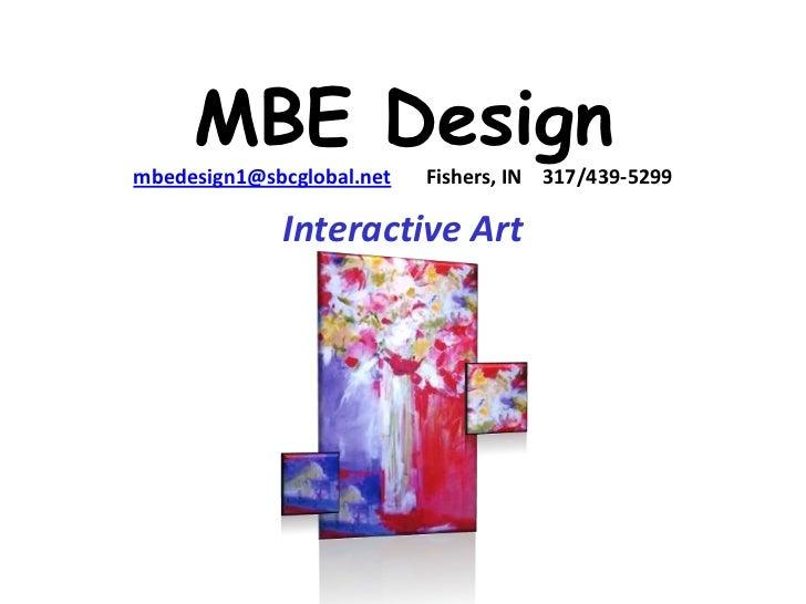 MBE Designmbedesign1@sbcglobal.net   Fishers, IN 317/439-5299             Interactive Art