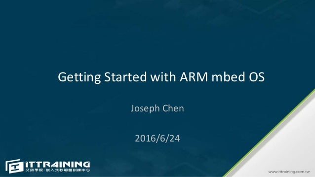 Getting Started with ARM mbed OS Joseph Chen 2016/6/24