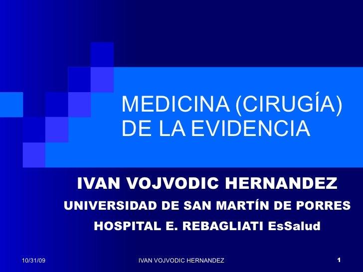 MEDICINA (CIRUGÍA) DE LA EVIDENCIA IVAN VOJVODIC HERNANDEZ UNIVERSIDAD DE SAN MARTÍN DE PORRES HOSPITAL E. REBAGLIATI EsSa...