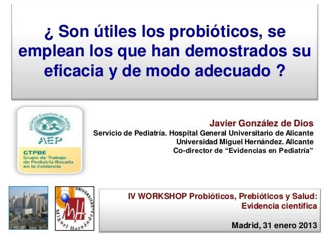 ¿ Son útiles los probióticos, seemplean los que han demostrados su  eficacia y de modo adecuado ?                         ...