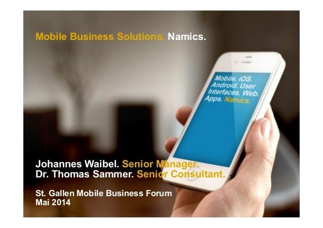Mobile Business Solutions. Namics. Johannes Waibel. Senior Manager. Dr. Thomas Sammer. Senior Consultant. St. Gallen Mobil...