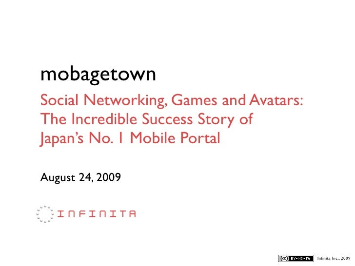 mobagetown Social Networking, Games and Avatars: The Incredible Success Story of Japan's No. 1 Mobile Portal  August 24, 2...