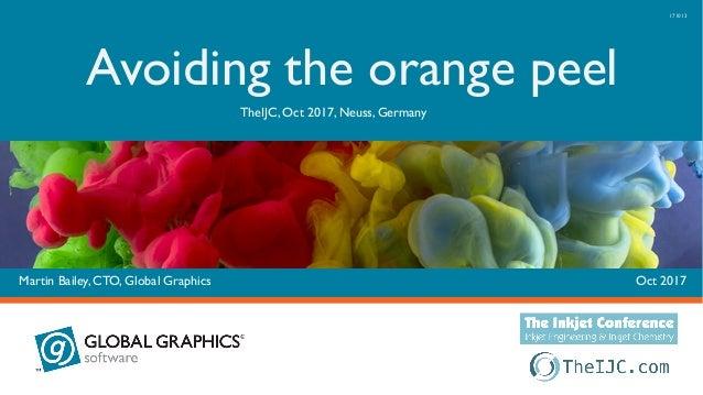 Oct 2017Martin Bailey, CTO, Global Graphics Avoiding the orange peel TheIJC, Oct 2017, Neuss, Germany 171013