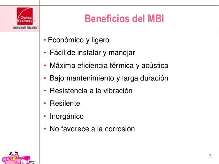 Beneficiosdel MBI<br />Económico y ligero<br /> Fácil de instalar y manejar<br /> Máxima eficiencia térmica y acústica<br ...