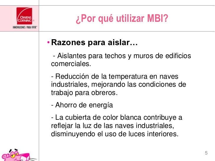¿Porquéutilizar MBI?<br />Razones para aislar…<br />- Aislantes para techos y muros de edificios comerciales.<br />  - Red...