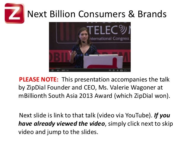 Next Billion Consumers & Brands PLEASE NOTE: This presentation accompanies the talk by ZipDial Founder and CEO, Ms. Valeri...