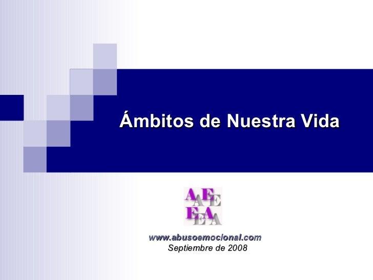 Ámbitos de Nuestra Vida www.abusoemocional.com Septiembre de 2008