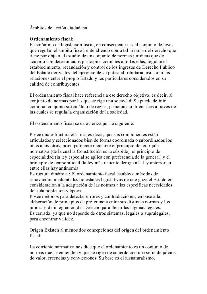 Ámbitos de acción ciudadanaOrdenamiento fiscal:Es sinónimo de legislación fiscal, en consecuencia es el conjunto de leyesq...